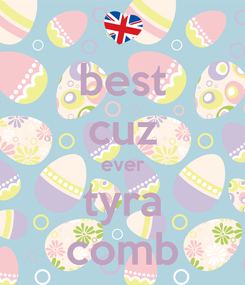 Poster: best cuz ever tyra comb