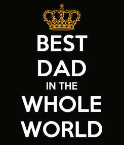 Poster: BEST DAD IN THE WHOLE WORLD