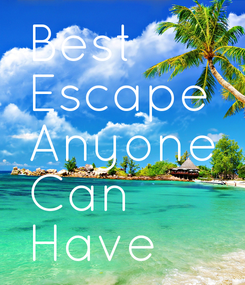 Poster: Best Escape Anyone Can Have