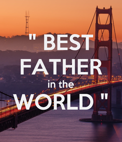"""Poster: """" BEST FATHER in the WORLD """""""