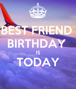 Poster: BEST FRIEND  BIRTHDAY  IS TODAY