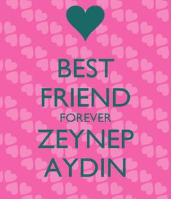 Poster: BEST FRIEND FOREVER ZEYNEP AYDIN