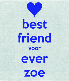 Poster: best friend voor ever zoe