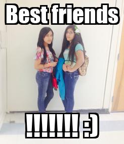 Poster: Best friends !!!!!!! :)