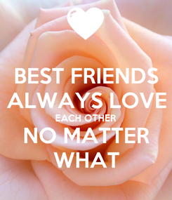 Poster: BEST FRIENDS ALWAYS LOVE EACH OTHER NO MATTER WHAT