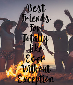 Poster: Best Friends For Totally Like Ever Without Exception