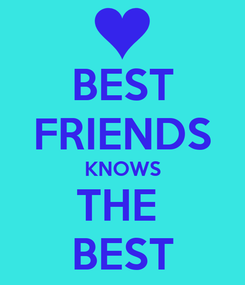 Poster: BEST FRIENDS KNOWS THE  BEST