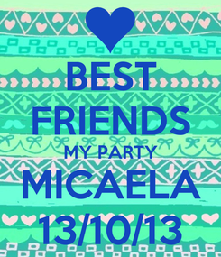 Poster: BEST FRIENDS MY PARTY MICAELA 13/10/13