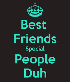 Poster: Best  Friends Special People Duh