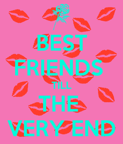 Poster: BEST FRIENDS  TILL THE  VERY END