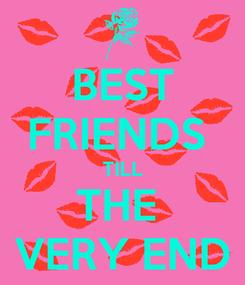 Poster: BEST FRIENDS  TILL THE  VERY END