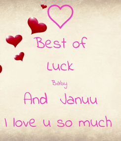 Poster: Best of Luck Baby  And  Januu I love u so much