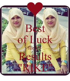 """Poster: Best of Luck for Ur  Results """"RIKE''"""