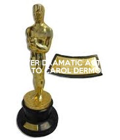 Poster: Best OVER DRAMATIC ACTRESS GOES TO CAROL DERMODY AND