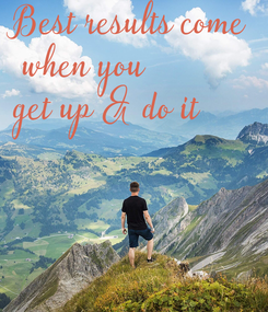 Poster: Best results come  when you  get up & do it
