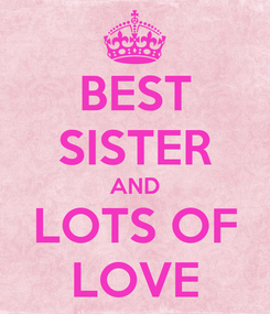 Poster: BEST SISTER AND LOTS OF LOVE