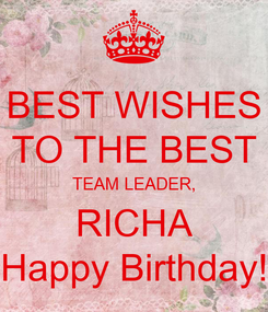 Poster: BEST WISHES TO THE BEST TEAM LEADER, RICHA Happy Birthday!
