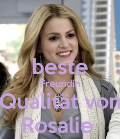 Poster:  beste Freundin Qualität von Rosalie
