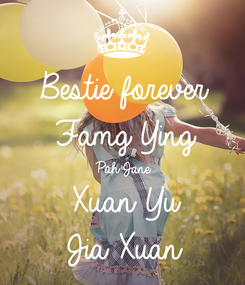 Poster: Bestie forever Famg Ying Pah Jane Xuan Yu Jia Xuan