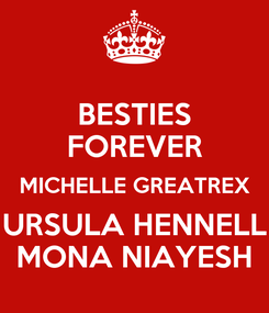 Poster: BESTIES FOREVER MICHELLE GREATREX URSULA HENNELL MONA NIAYESH