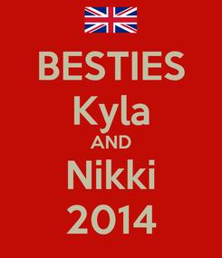 Poster: BESTIES Kyla AND Nikki 2014