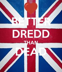 Poster: BETTER DREDD THAN DEAD
