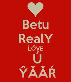 Poster: Betu RealY ĹŐVE  Ú  ŶĂĂŔ