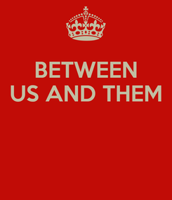 Poster: BETWEEN US AND THEM