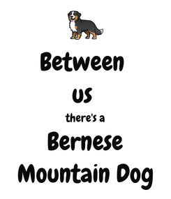 Poster: Between  us  there's a Bernese Mountain Dog