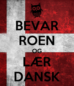 Poster: BEVAR ROEN OG LÆR DANSK