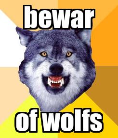 Poster: bewar of wolfs