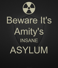 Poster: Beware It's Amity's INSANE ASYLUM