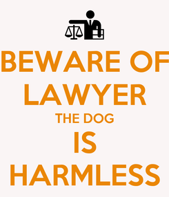 Poster: BEWARE OF LAWYER THE DOG IS HARMLESS