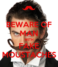 Poster: BEWARE OF MAN WITH FAKE MOUSTACHES