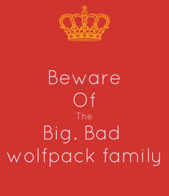 Poster: Beware Of The Big. Bad  wolfpack family