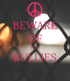 Poster: BEWARE OF THE BULLIES
