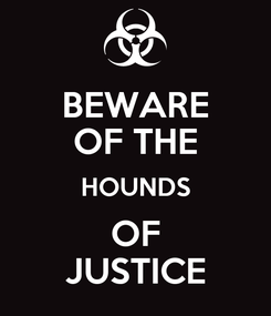 Poster: BEWARE OF THE HOUNDS OF JUSTICE