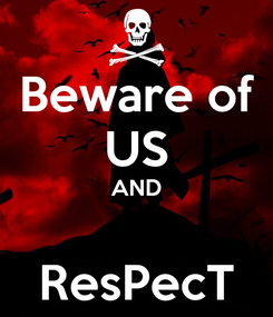 Poster: Beware of US AND  ResPecT
