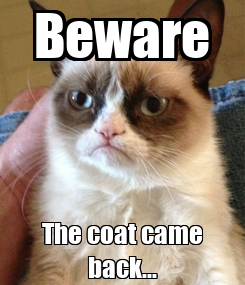 Poster: Beware The coat came back...