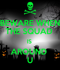 Poster: BEWARE WHEN THE SQUAD  IS  AROUND  U