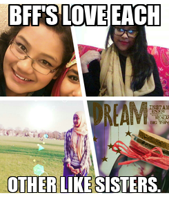 Poster: BFF'S LOVE EACH OTHER LIKE SISTERS.
