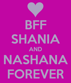 Poster: BFF SHANIA AND NASHANA FOREVER