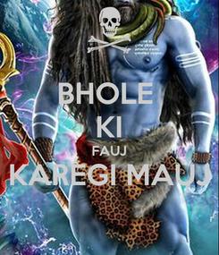 Poster: BHOLE  KI FAUJ KAREGI MAUJ