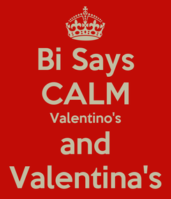 Poster: Bi Says CALM Valentino's and Valentina's