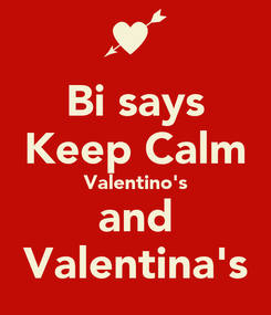 Poster: Bi says Keep Calm Valentino's and Valentina's