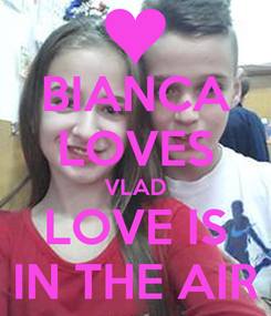 Poster: BIANCA LOVES VLAD LOVE IS IN THE AIR