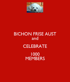 Poster: BICHON FRISE AUST and CELEBRATE 1000 MEMBERS