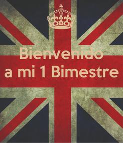Poster: Bienvenido a mi 1 Bimestre