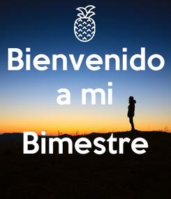 Poster: Bienvenido a mi  Bimestre