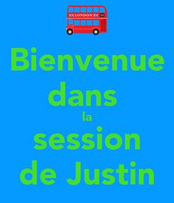 Poster: Bienvenue dans  la session de Justin